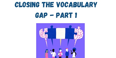 Closing the Vocabulary Gap Part 1, Hosted by DR Rebecca Austin tickets