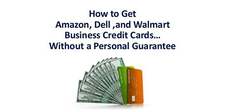 How to Get Amazon, Dell , and Walmart Business Credit Cards tickets