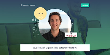 Webinar: Developing an Experimental Culture by Tesla PM tickets