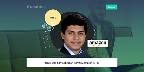 Webinar: Trade-Offs & Prioritization in PM by Amazon Sr PM tickets