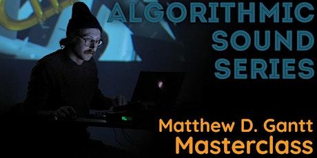 Algorithmic Sound 5: Matthew D. Gantt tickets