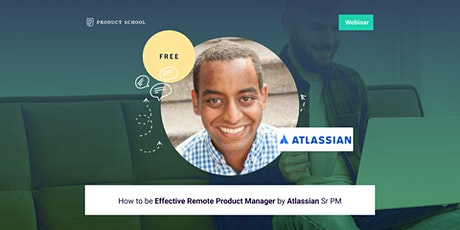 Webinar: How to be Effective Remote Product Manager by Atlassian Sr PM tickets