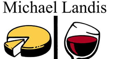 A Cheese, Wine, & Dinner Experience - Curated by Michael Landis tickets