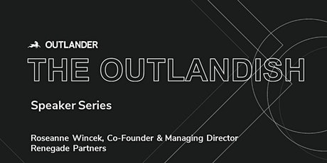 The Outlandish Speaker Series: Roseanne Wincek, Renegade Partners tickets
