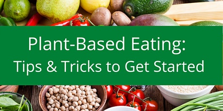 Plant-Based Eating: Tips & Tricks to Get Started tickets