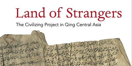 Land of Strangers:  The Civilizing Project in Qing Central Asia tickets