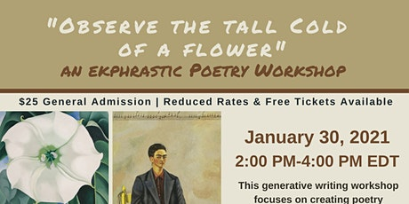 """Observe the Tall Cold of a Flower"" an Ekphrastic Poetry Workshop tickets"