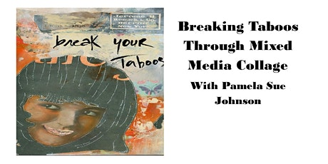 Breaking Taboos Through Mixed Media Collage with Pamela Sue Johnson tickets