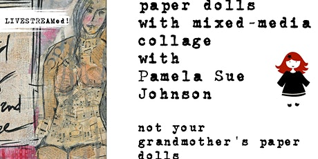 LIVESTREAM Mixed Media Collage Paper Dollz with Pamela Sue Johnson tickets