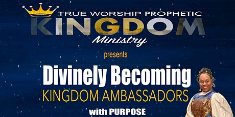 DIVINELY BECOMING KINGDOM AMBASSADORS WITH PURPOSE 2021 CONFERENCE tickets