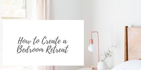 How to Create a Bedroom Retreat in 8 Easy Steps Free Workshop tickets