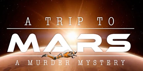 A Trip to Mars - An Immersive Murder Mystery Experience In Space tickets