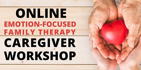 Online Emotion-Focused Family Therapy Caregiver Workshop tickets