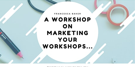 A workshop on marketing your workshop - for creatives tickets