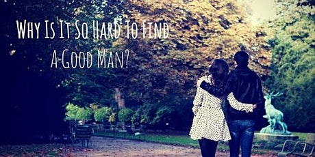 Why is a good man so hard to find?A discussion about dating. tickets