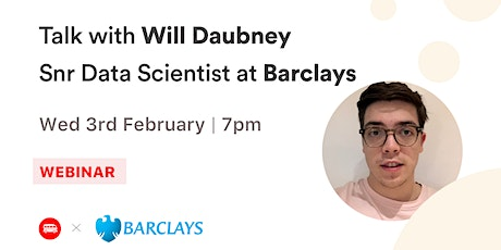 Talk with Will Daubney - Senior Data Scientist at Barclays Payments tickets