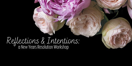 Reflections & Intentions: A New Years Resolution Workshop tickets