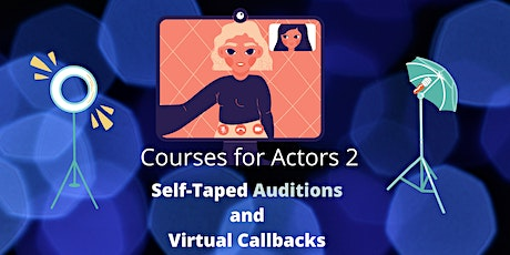 Courses for Actors 2 - Self-Taped Auditions and Virtual Callbacks tickets