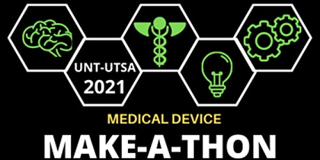 2021 Medical Device Make-a-thon | Hosted by UNT and UTSA tickets