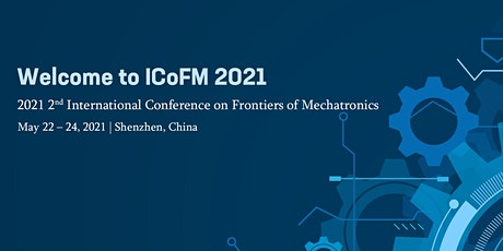 2021 2nd International Conference on Frontiers of Mechatronics (ICoFM 2021) tickets