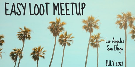 Easy Loot Summer 2021 SoCal Meetup tickets