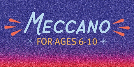 Meccano for Ages 6-10 tickets