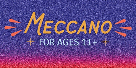 Meccano for Ages 11+ tickets
