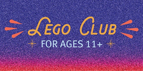 Lego Club @ the Library! * For ages 11+ * tickets