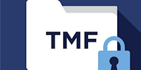 TRIAL MASTER FILE (TMF) – CLINICAL TRIAL SYSTEMS AND FDA EXPECTATIONS tickets
