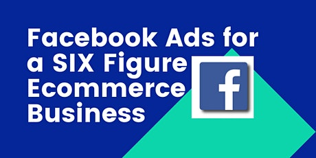 Facebook Ads for a Six Figure Ecommerce business tickets