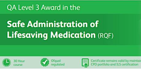 QA Level 3 Award in Safe Administration of Lifesaving Medication tickets