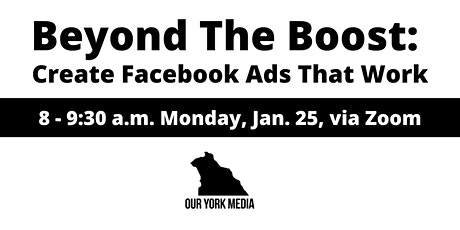 Beyond the Boost: Create Facebook Ads That Work tickets