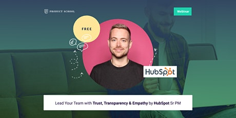Webinar: Lead Your Team with Trust, Transparency & Empathy by HubSpot Sr PM tickets