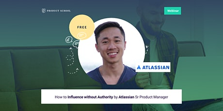 Webinar: How to Influence without Authority by Atlassian Sr Product Manager tickets