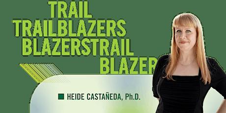 Trail Blazers featuring Heide Castañeda, Ph.D. tickets
