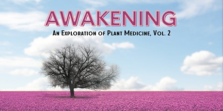 Awakening: An Exploration of Plant Medicine, Vol. 2  tickets