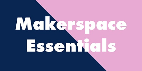 Makerspace Essentials Training Package tickets