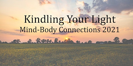 Mind-Body  Connections: Kindling Your Light Feb 2021 - June 2021 tickets