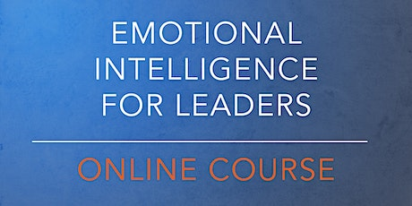 Emotional Intelligence for Leaders - Online Course Launch & Discount tickets