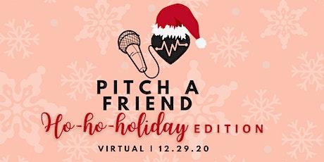 Pitch A Friend: Ho-Ho-Holiday Edition tickets