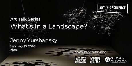 What's in a Landscape? Art Talk Series : Jenny Yurshansky tickets