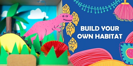 BUILD YOUR OWN HABITAT  Workshop for Families tickets