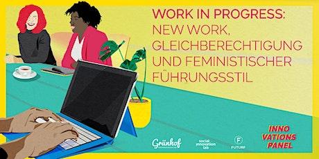 Work in progress: New Work, Gleichberechtigung und Feministische Führung Tickets
