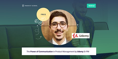 Webinar: The Power of Communication in Product Management by Udemy Sr PM tickets