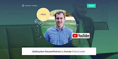 Webinar: Building User-Focused Products by YouTube Product Leader tickets