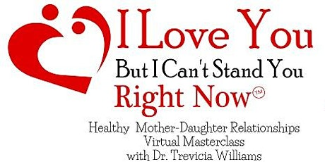 I Love You But I Can't Stand You Right Now Mother-Daughter Relationships tickets