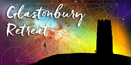 Glastonbury Retreat. Aligning with Your Highest Path of Light. tickets