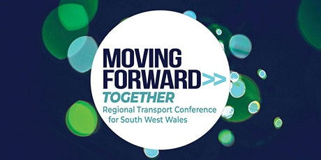 Moving Forward Together - Regional Transport Conference - South West Wales tickets