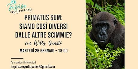Primatus Sum: siamo davvero così diversi dalle altre scimmie? biglietti
