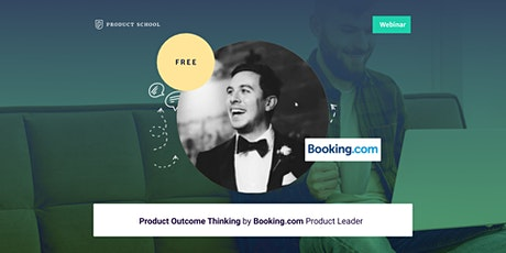 Webinar: Product Outcome Thinking by Booking.com Product Leader tickets